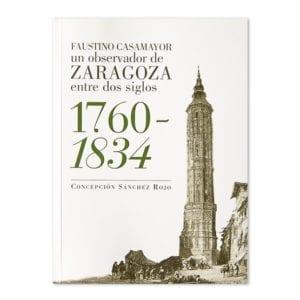 Faustino Casamayor un observador de Zaragoza entre dos siglos 1760-1834