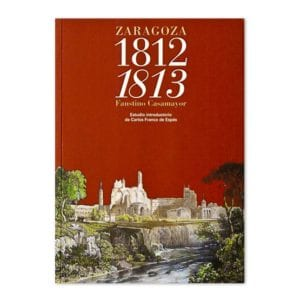 Siempre Heroica ciudad de Zaragoza 1812-1813