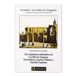 Tres regimientos emblemáticos de Los Sitios de Zaragoza