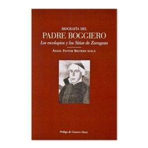 Biografía del Padre Boggiero, los escolapios y los Sitios de Zaragoza
