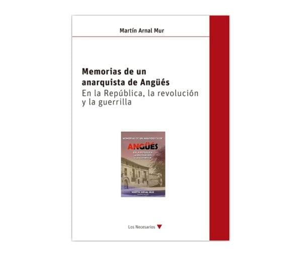 Memorias de un anarquista de Angüés. En la República, la revolución y la guerrilla