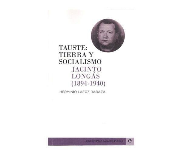 TAUSTE: TIERRA Y SOCIALISMO. JACINTO LONGAS (1894-1940)